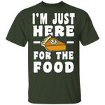 I'm Just Here For The Food T-Shirt CustomCat
