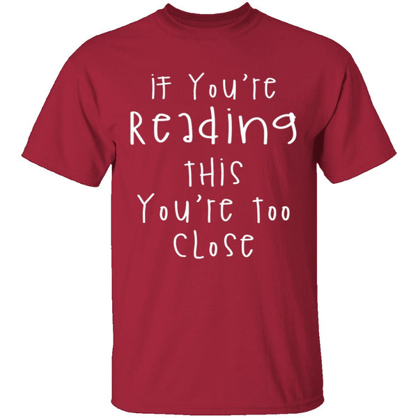 If You're Reading This You're Too Close T-Shirt CustomCat