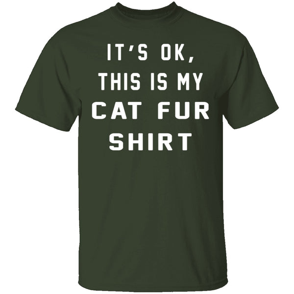It's Okay This Is My Cat Fur Shirt T-Shirt CustomCat