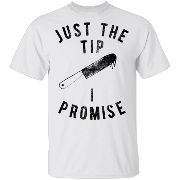 Just The Tip I Promise T-Shirt CustomCat