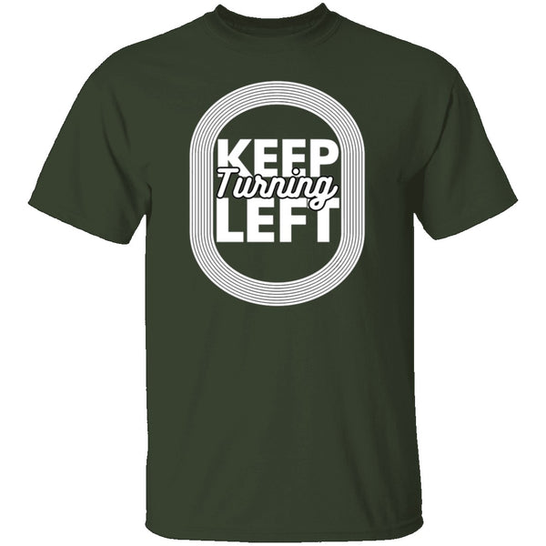 Keep Turning Left T-Shirt CustomCat