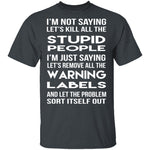 Kill All The Stupid People T-Shirt CustomCat