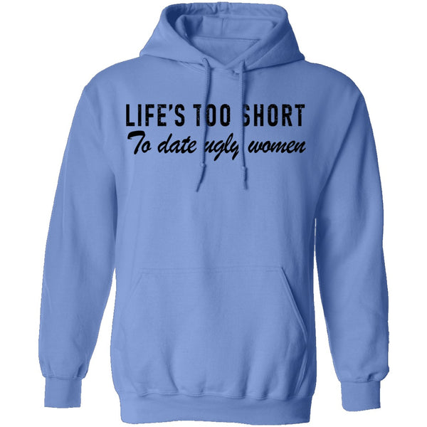 Life Is Too Short To Date Ugly Women T-Shirt CustomCat