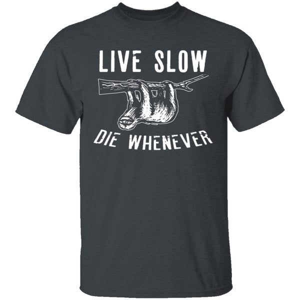 Live Slow Die Whenever T-Shirt CustomCat