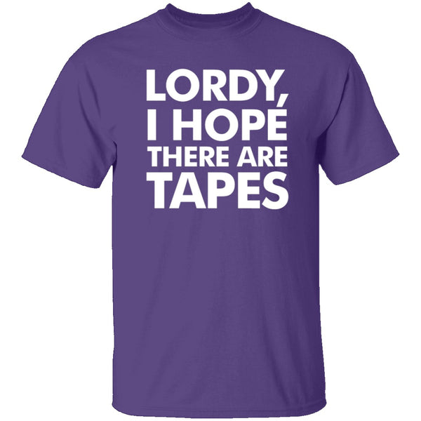 Lordy, I Hope There Are Tapes T-Shirt CustomCat