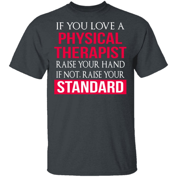 Love A Physical Therapist T-Shirt CustomCat