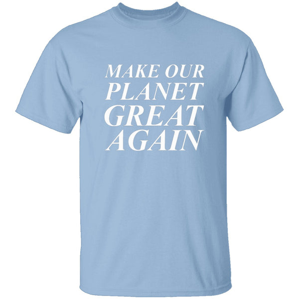 Make Our Planet Great Again T-Shirt CustomCat