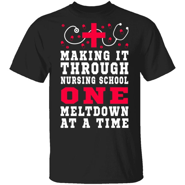 Making It Through Nursing School One Meltdown At A Time T-Shirt CustomCat