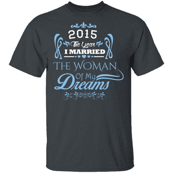 Married The Woman Of My Dreams 2015 T-Shirt CustomCat