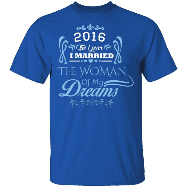 Married The Woman Of My Dreams 2016 T-Shirt CustomCat