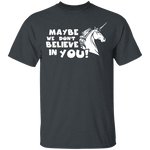 Maybe We Don't Believe In You T-Shirt CustomCat