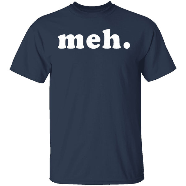 Meh T-Shirt CustomCat