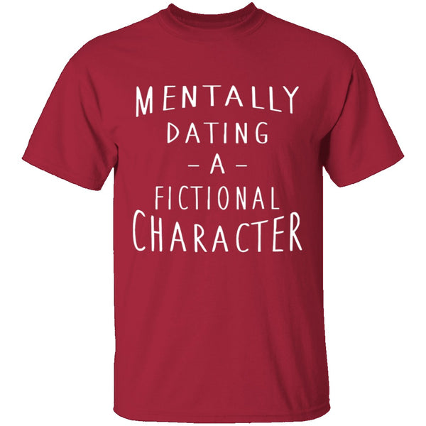 Mentally Dating A Fictional Character T-Shirt CustomCat