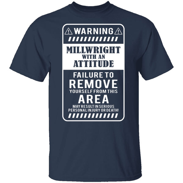 Millwright With An Attitude T-Shirt CustomCat