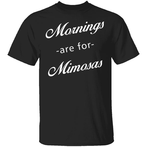 Mornings Are For Mimosas T-Shirt CustomCat