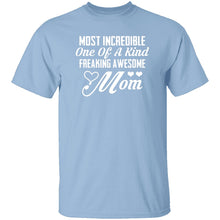 Most Incredible One Of A Kind Freakin Awesome Mom T-Shirt