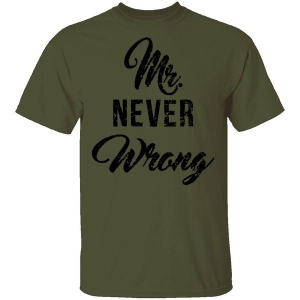 Mr. Never Wrong T-Shirt CustomCat