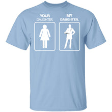 My Daughter Your Daughter T-Shirt