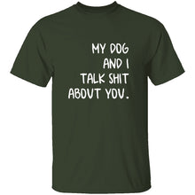 My Dog And I Talk About You T-Shirt