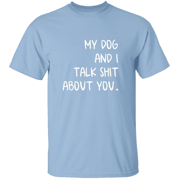 My Dog And I Talk About You T-Shirt CustomCat