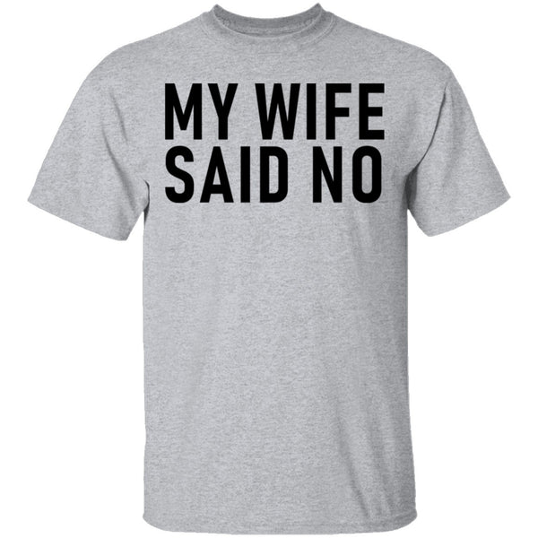My Wife Said No T-Shirt CustomCat