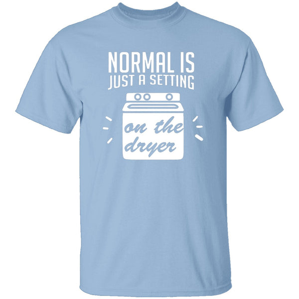 Normal Is Just A Setting On The Dryer T-Shirt CustomCat