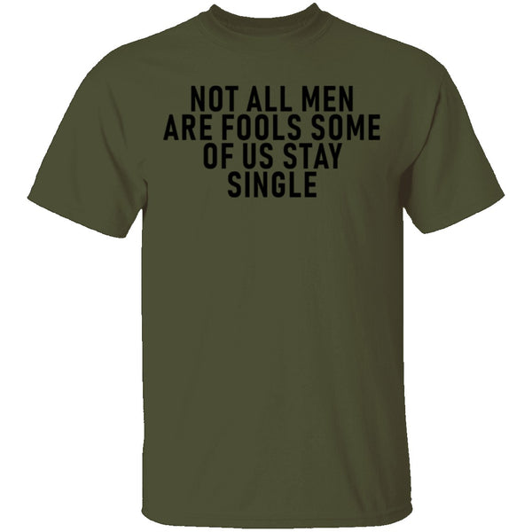 Not All Men Are Fools Some Of Us Stay SIngle T-Shirt CustomCat