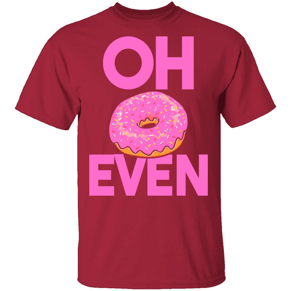 Oh Donut Even T-Shirt CustomCat