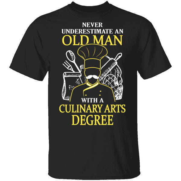 Old Man With A Culinary Arts Degree T-Shirt CustomCat