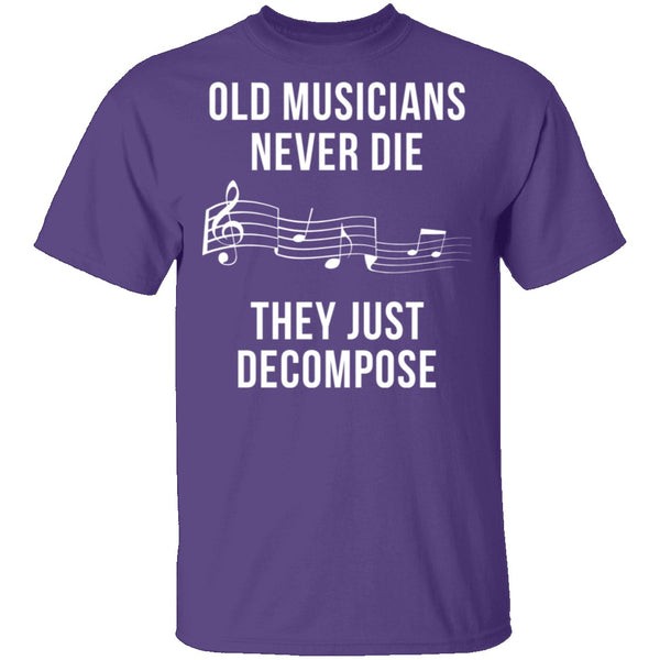 Old Musicians Just Decompose T-Shirt CustomCat