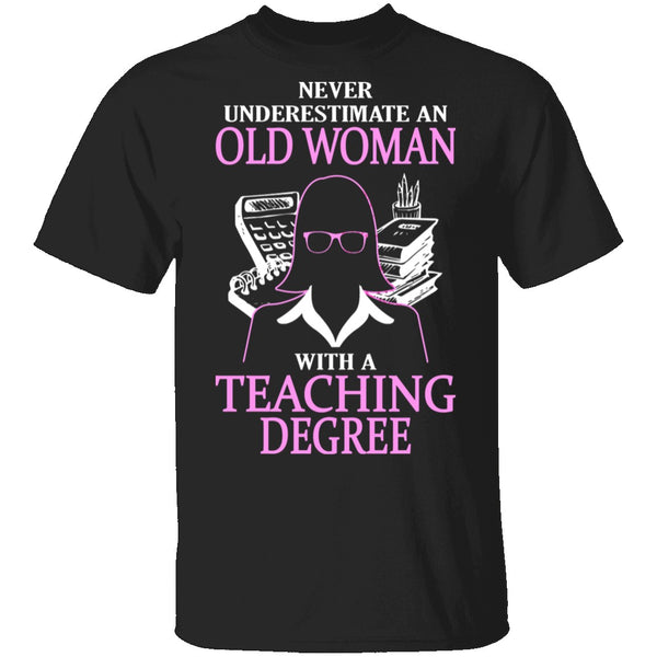 Old Women With A Teaching Degree T-Shirt CustomCat