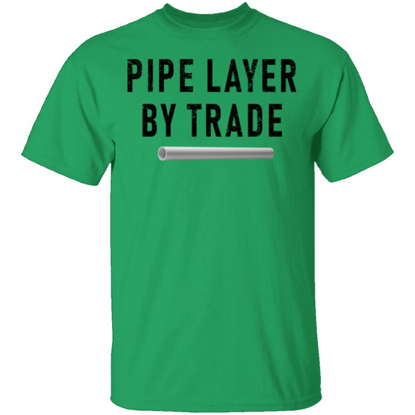 Pipe Layer By Trade T-Shirt CustomCat