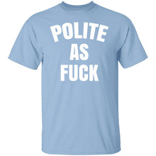 Polite As Fuck T-Shirt