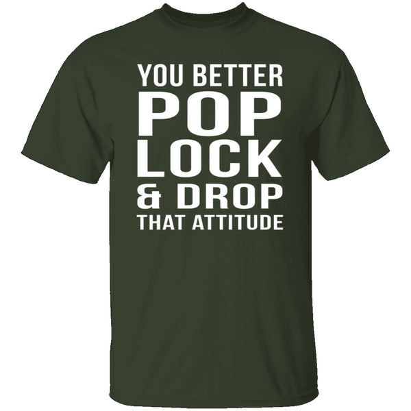 Pop Lock & Drop That Attitude T-Shirt CustomCat
