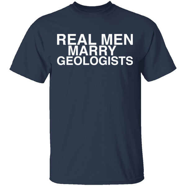Real Men Marry Geologists T-Shirt CustomCat