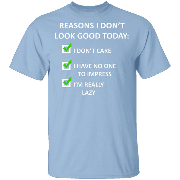 Reasons I Don't Look Good T-Shirt CustomCat