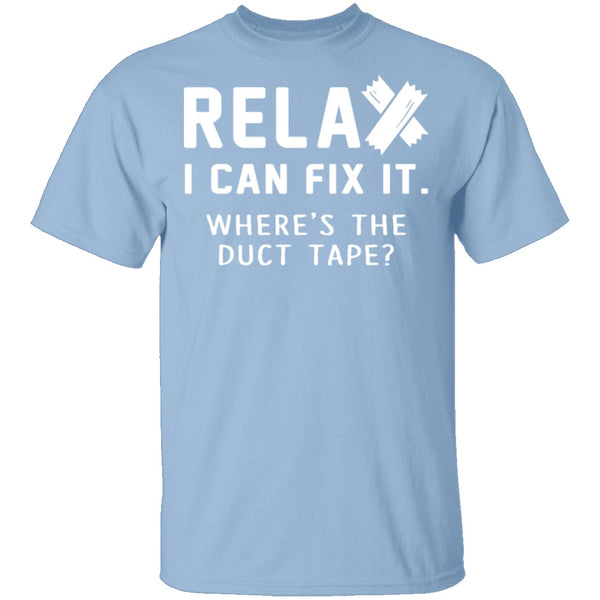 Relax I Can Fix It T-Shirt CustomCat