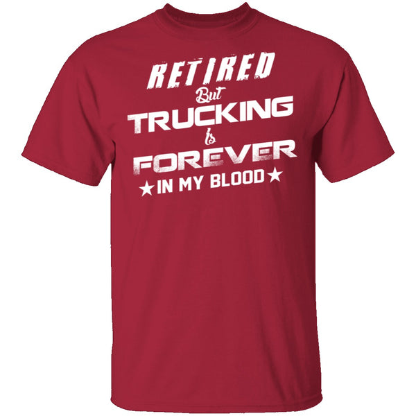 Retired But Trucking Forever T-Shirt CustomCat