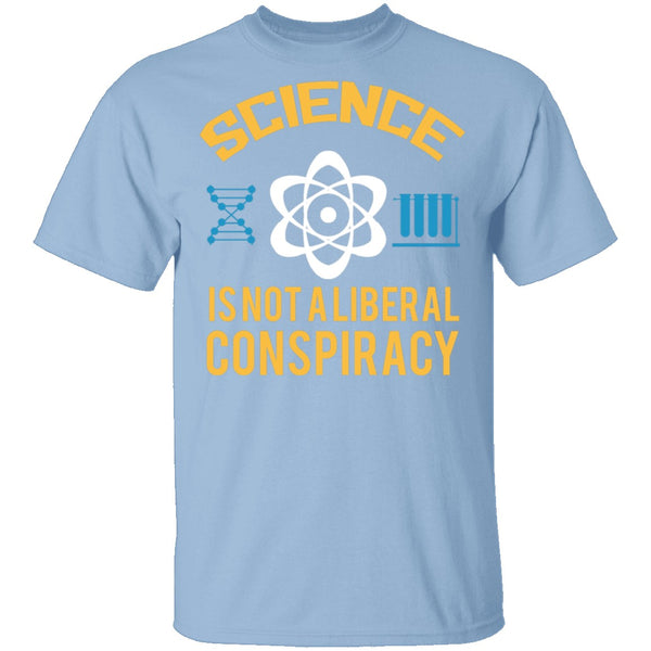Science Is Not A Liberal Conspiracy T-Shirt CustomCat