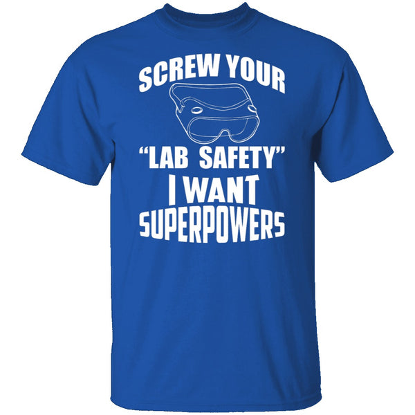 Screw Lab Safety I Want Superpowers T-Shirt CustomCat