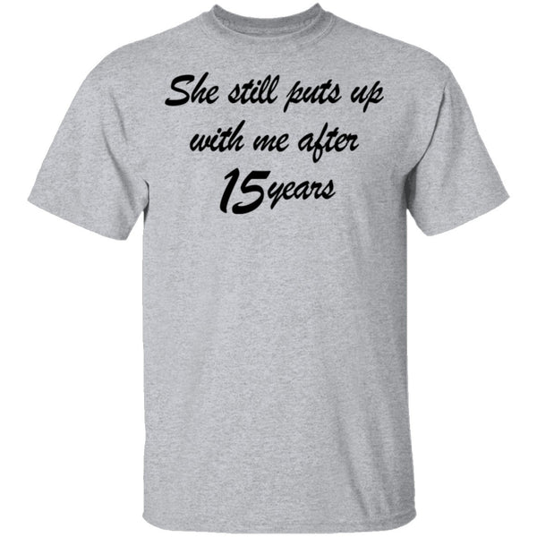 She Still Puts Up With Me After 15 Years T-Shirt CustomCat