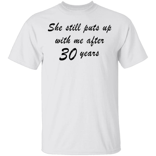 She Still Puts Up With Me After 30 Years T-Shirt CustomCat