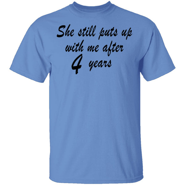 She Still Puts Up With Me After 4 Years T-Shirt CustomCat