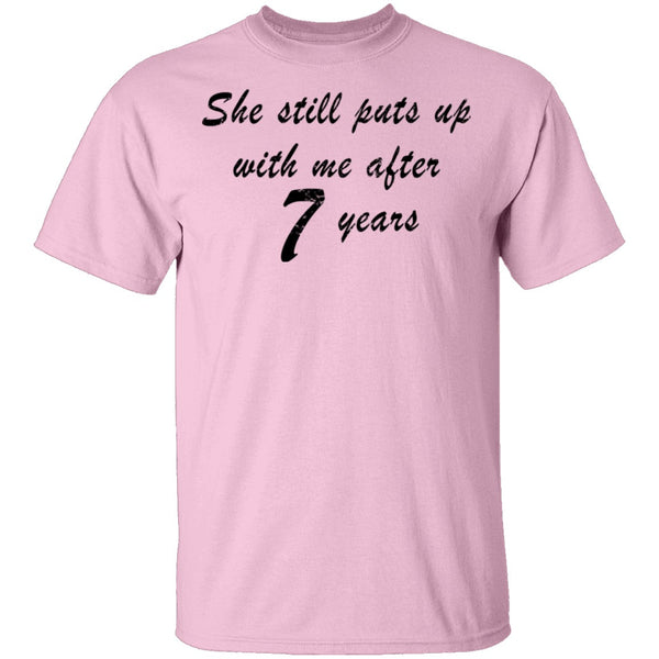 She Still Puts Up With Me After 7 years T-Shirt CustomCat