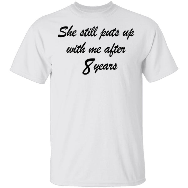She Still Puts Up With Me After 8 Years T-Shirt CustomCat