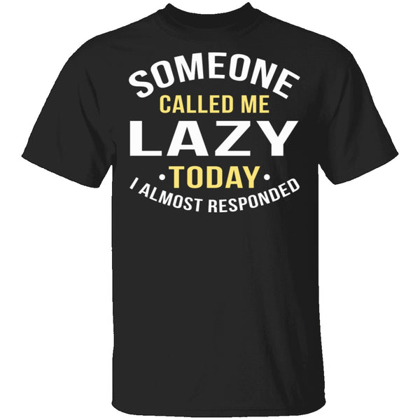 Someone Called Me Lazy T-Shirt CustomCat