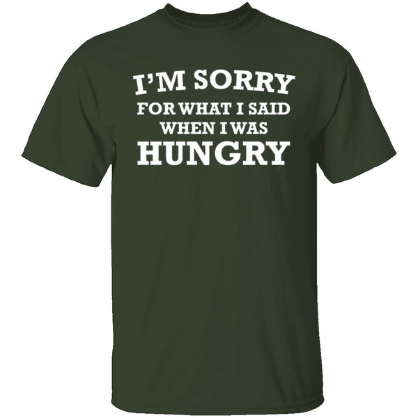 Sorry For What I Said When I Was Hungry T-Shirt CustomCat