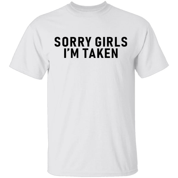 Sorry Girls I'm Taken T-Shirt CustomCat