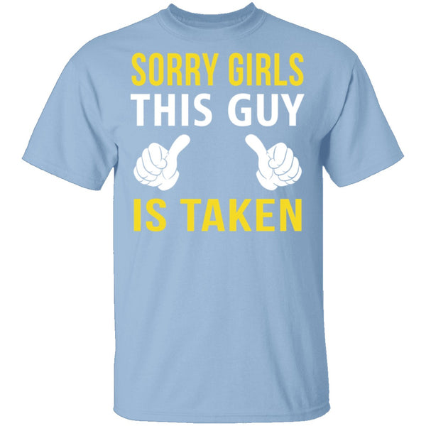 Sorry Girls This Guy Is Taken T-Shirt CustomCat