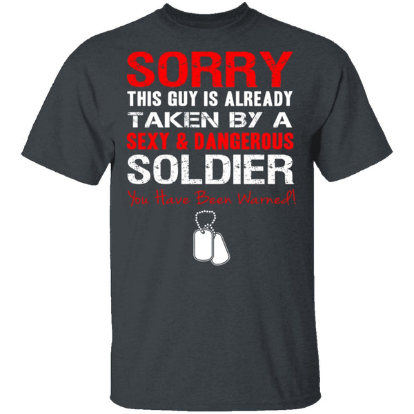 Sorry This Guy is Taken by a Soldier T-Shirt CustomCat